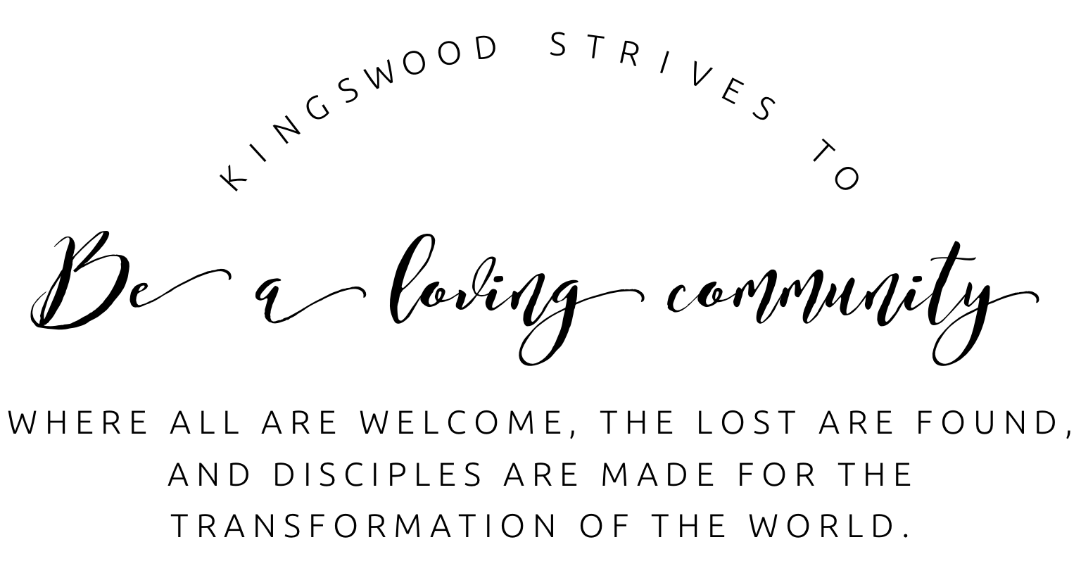 Kingswood strives to be a loving community where all are welcome, the lost are found, and disciples are made for the transformation of the world.